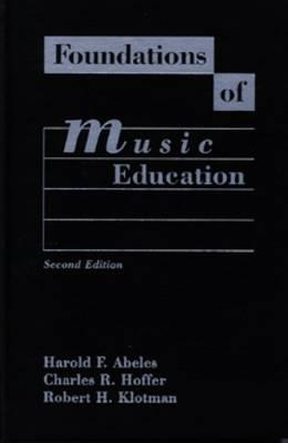 Foundations of Music Education By Abeles, Harold F./ Hoffer, Charles R./ Klotman, Robert H.