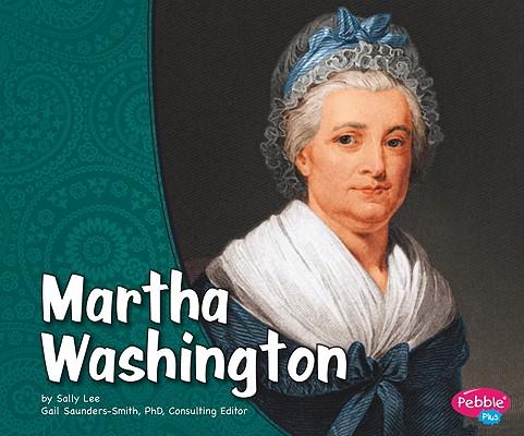 Martha Washington By Lee, Sally/ Saunders-Smith, Gail (EDT)/ Anthony, Carl Sferrazza (CON)